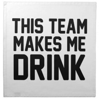 This Team Makes Me Drink Napkin