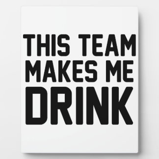 This Team Makes Me Drink Plaque
