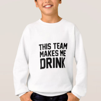 This Team Makes Me Drink Sweatshirt