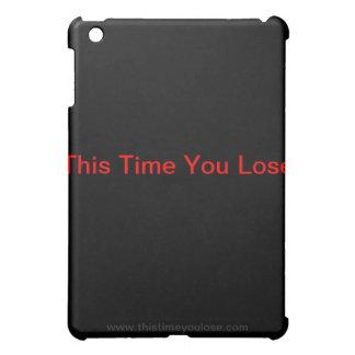 This Time You Lose I-Pad Case iPad Mini Cover