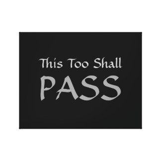"""""""This Too Shall Pass"""" Canvas"""