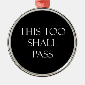 This Too Shall Pass Quotes Inspirational Quote Metal Ornament