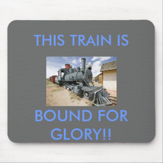 THIS TRAIN IS BOUND FOR GLORY! MOUSE PAD