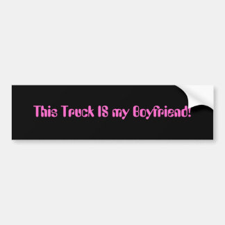 This Truck IS my Boyfriend! Bumper Sticker