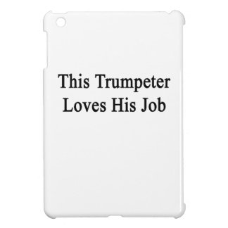 This Trumpeter Loves His Job Cover For The iPad Mini
