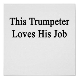 This Trumpeter Loves His Job Poster