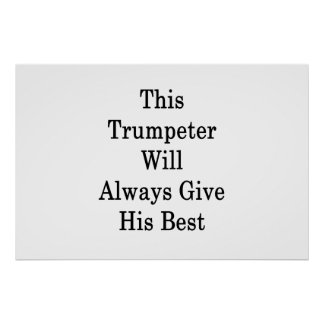 This Trumpeter Will Always Give His Best Poster