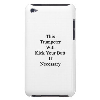 This Trumpeter Will Kick Your Butt If Necessary iPod Touch Case
