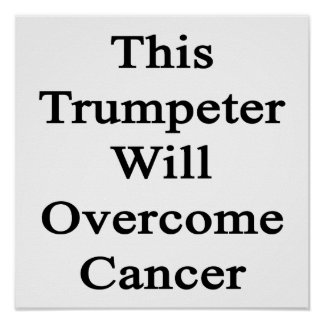 This Trumpeter Will Overcome Cancer Posters