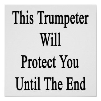 This Trumpeter Will Protect You Until The End Posters
