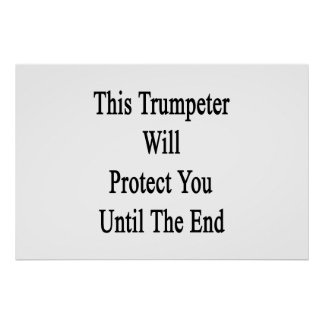 This Trumpeter Will Protect You Until The End Print