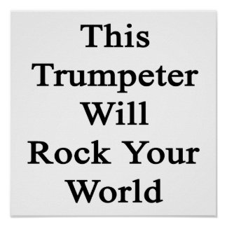 This Trumpeter Will Rock Your World Posters