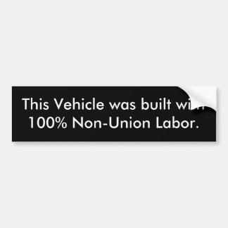 This Vehicle was built with 100% Non-Union Labour. Bumper Sticker