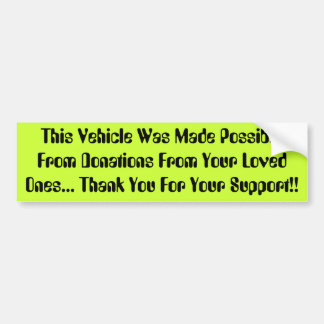 This Vehicle Was Made Possible From Donations F... Bumper Sticker