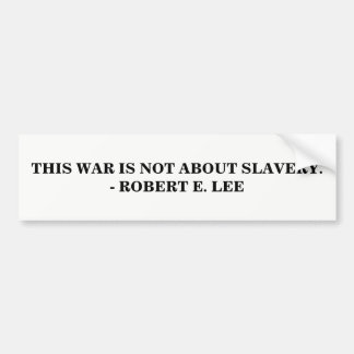 This War is NOT About Slavery Bumper Sticker