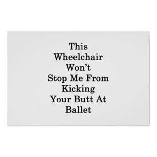 This Wheelchair Won't Stop Me From Kicking Your Bu Poster
