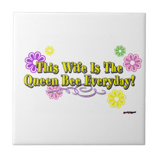 This Wife Is The Queen Bee Everyday! Flowers  Type Ceramic Tile