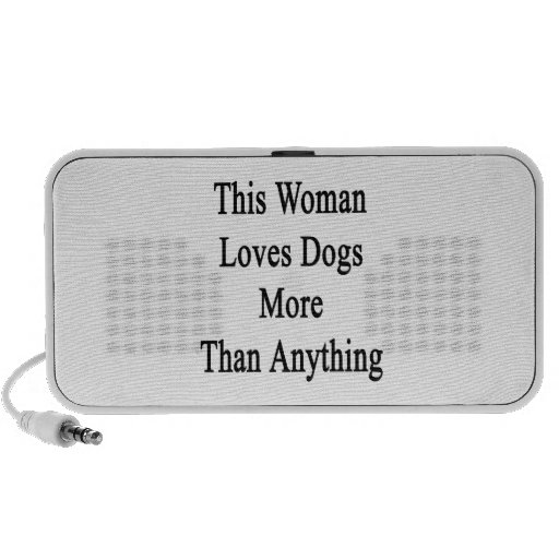 This Woman Loves Dogs More Than Anything Laptop Speakers