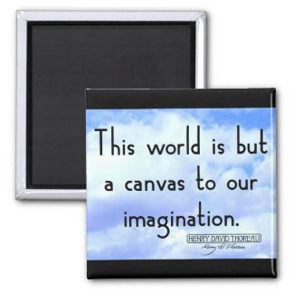 This world is but a canvas to our imagination magnet