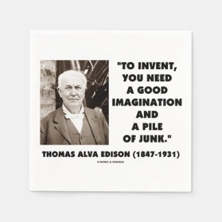 Thomas Edison To Invent Imagination Pile Of Junk Disposable Serviettes