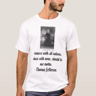 Thomas Jefferson, Commerce with all nations, al... T-Shirt