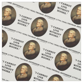 Thomas Jefferson I Cannot Live Without Books Quote Fabric