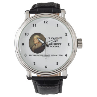 Thomas Jefferson I Cannot Live Without Books Quote Wrist Watch