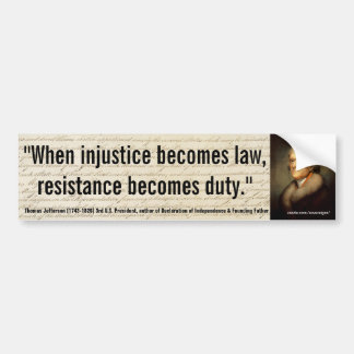 THOMAS JEFFERSON Injustice/Law Resistance is Duty Bumper Sticker