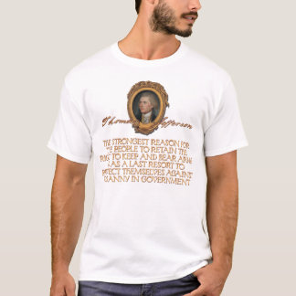Thomas Jefferson Quote: Arms and Tyranny T-Shirt
