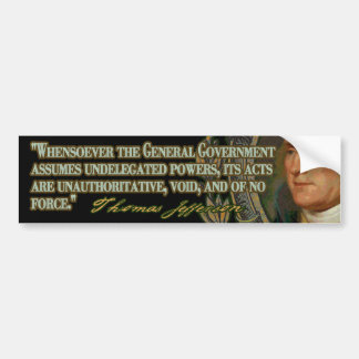 Thomas Jefferson Quote on Undelegated Powers Bumper Sticker
