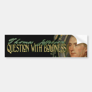 Thomas Jefferson Quote: Question with Boldness Bumper Sticker