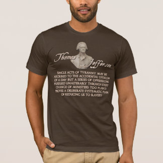 Thomas Jefferson Quote:  Single Acts of Tyranny T-Shirt