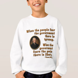 Thomas Jefferson - Tyranny Fear Government Liberty Sweatshirt