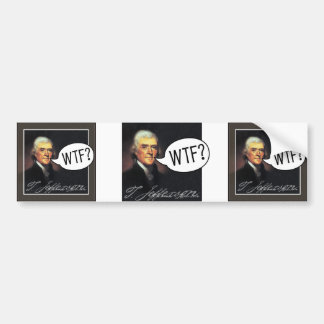 Thomas Jefferson - WTF? Bumper Sticker