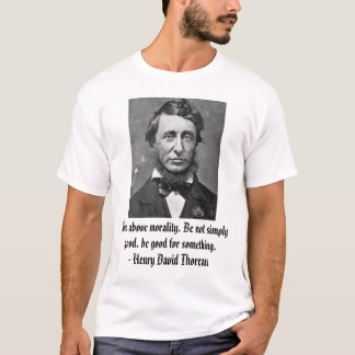 thoreau, Aim above morality. Be not simply good... T-Shirt