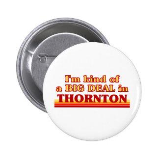 THORNTONaI am kind of a BIG DEAL in Thornton Button