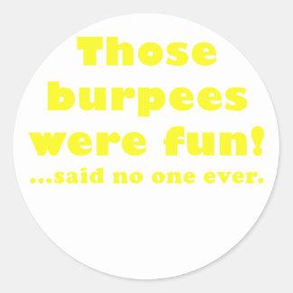 Those Burpees were Fun Said No One Ever Classic Round Sticker