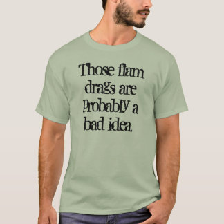 Those flam drags are probably a bad idea. T-Shirt