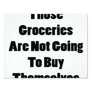 Those Groceries Are Not Going To Buy Themselves 11 Cm X 14 Cm Invitation Card