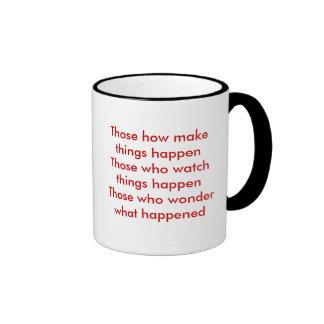 Those how make things happenThose who watch thi... Ringer Mug