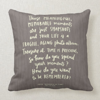 """Those Meaningful Memorable Moments"" Throw Pillow Throw Cushions"
