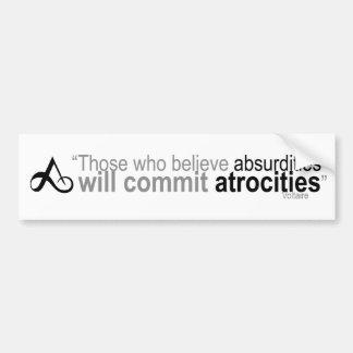 Those who believe absurdities bumper sticker