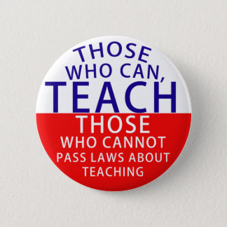 Those who can, teach. Those who cannot, pass laws 6 Cm Round Badge