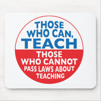 Those Who Can Teach those who cannot pass laws abo Mouse Pad