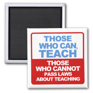 Those who can, Teach, Those who cannot pass Laws Square Magnet