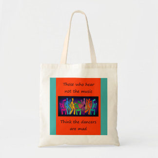 Those who hear not the music think dancers are mad tote bag