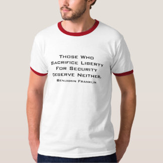 Those Who Sacrifice Liberty For Security Deserv... T-Shirt