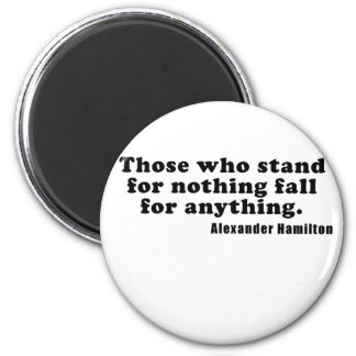 Those who stand for nothing fall for anything magnet