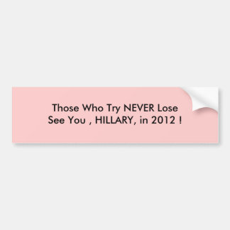 Those Who Try NEVER LoseSee You , ... - Customized Bumper Sticker