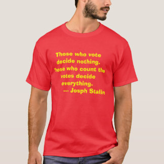 Those who vote decide nothing.Those who count t... T-Shirt
